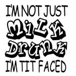 Milk Drunk & Tit Faced