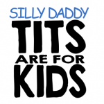 Silly Daddy Tits are for Kids