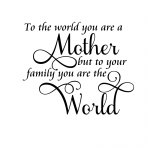 The The World You Are Mother
